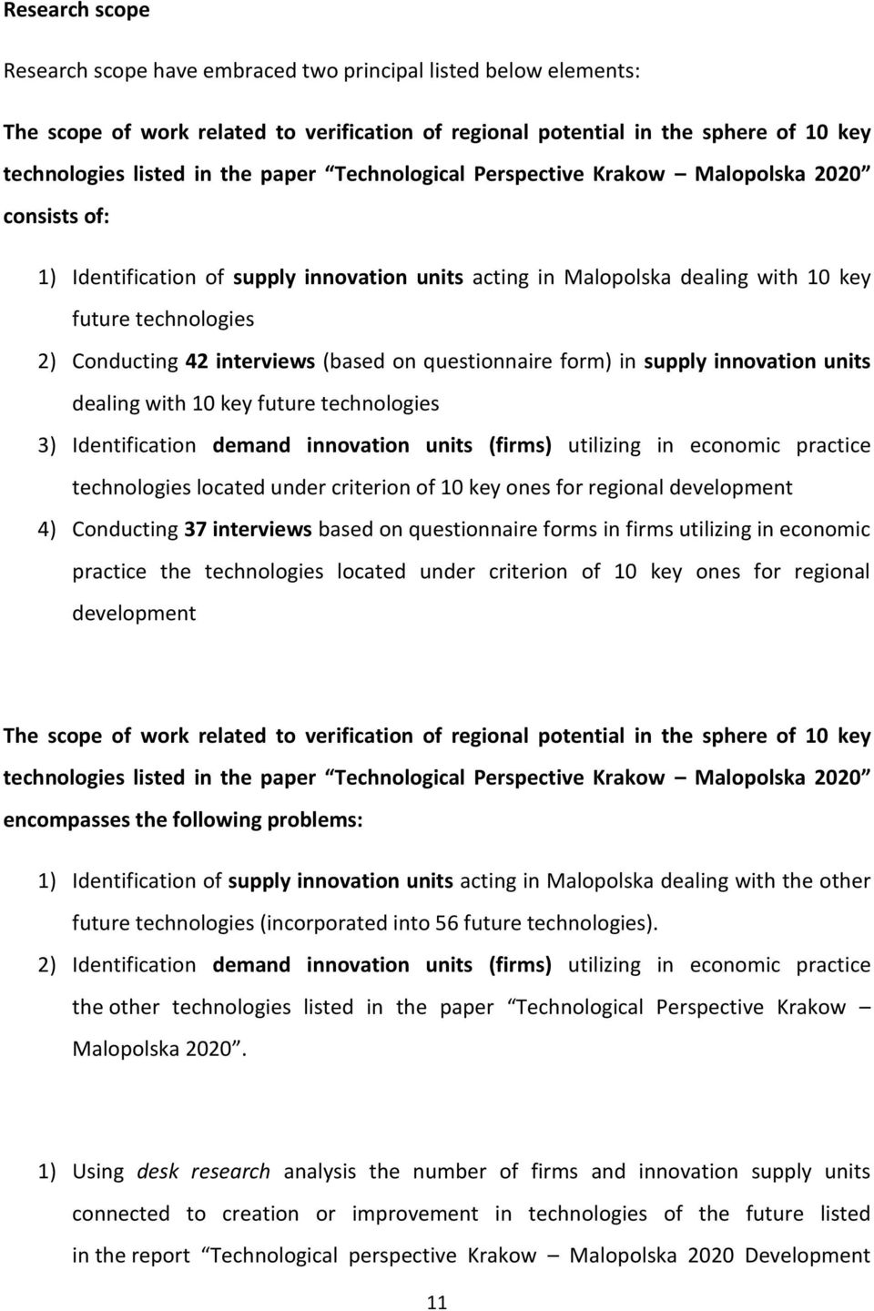 interviews (based on questionnaire form) in supply innovation units dealing with 10 key future technologies 3) Identification demand innovation units (firms) utilizing in economic practice