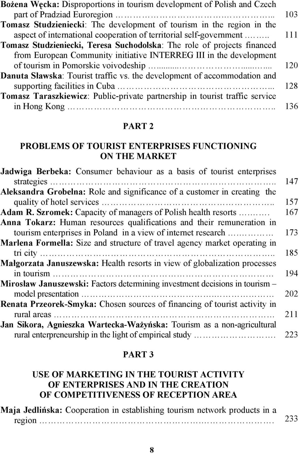 .. 111 Tomasz Studzieniecki, Teresa Suchodolska: The role of projects financed from European Community initiative INTERREG III in the development of tourism in Pomorskie voivodeship.