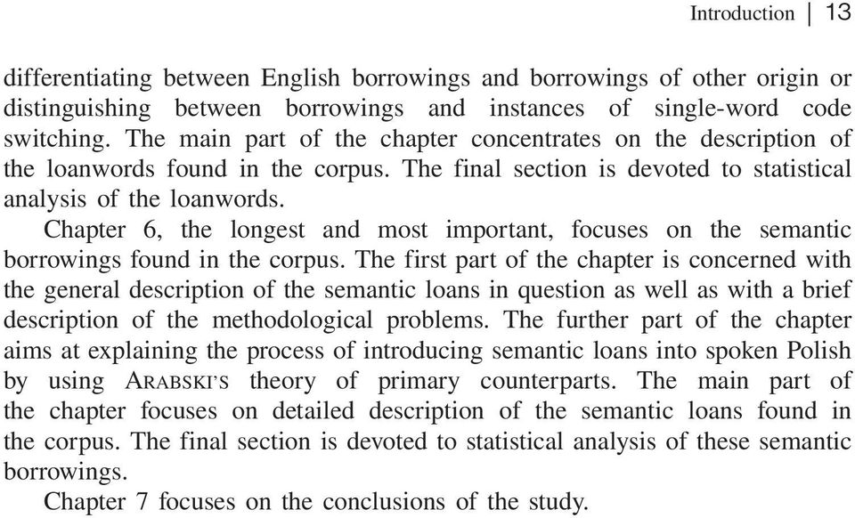 Chapter 6, the longest and most important, focuses on the semantic borrowings found in the corpus.
