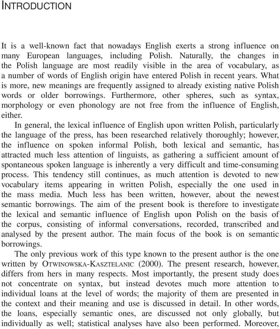 What is more, new meanings are frequently assigned to already existing native Polish words or older borrowings.