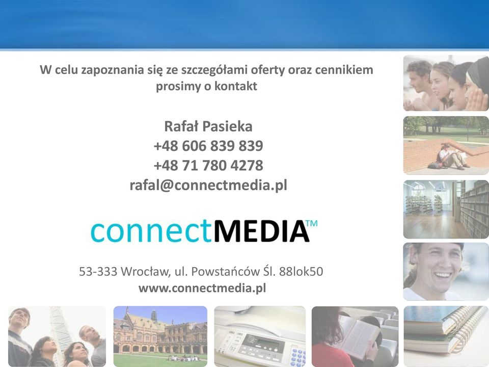 839 +48 71 780 4278 rafal@connectmedia.