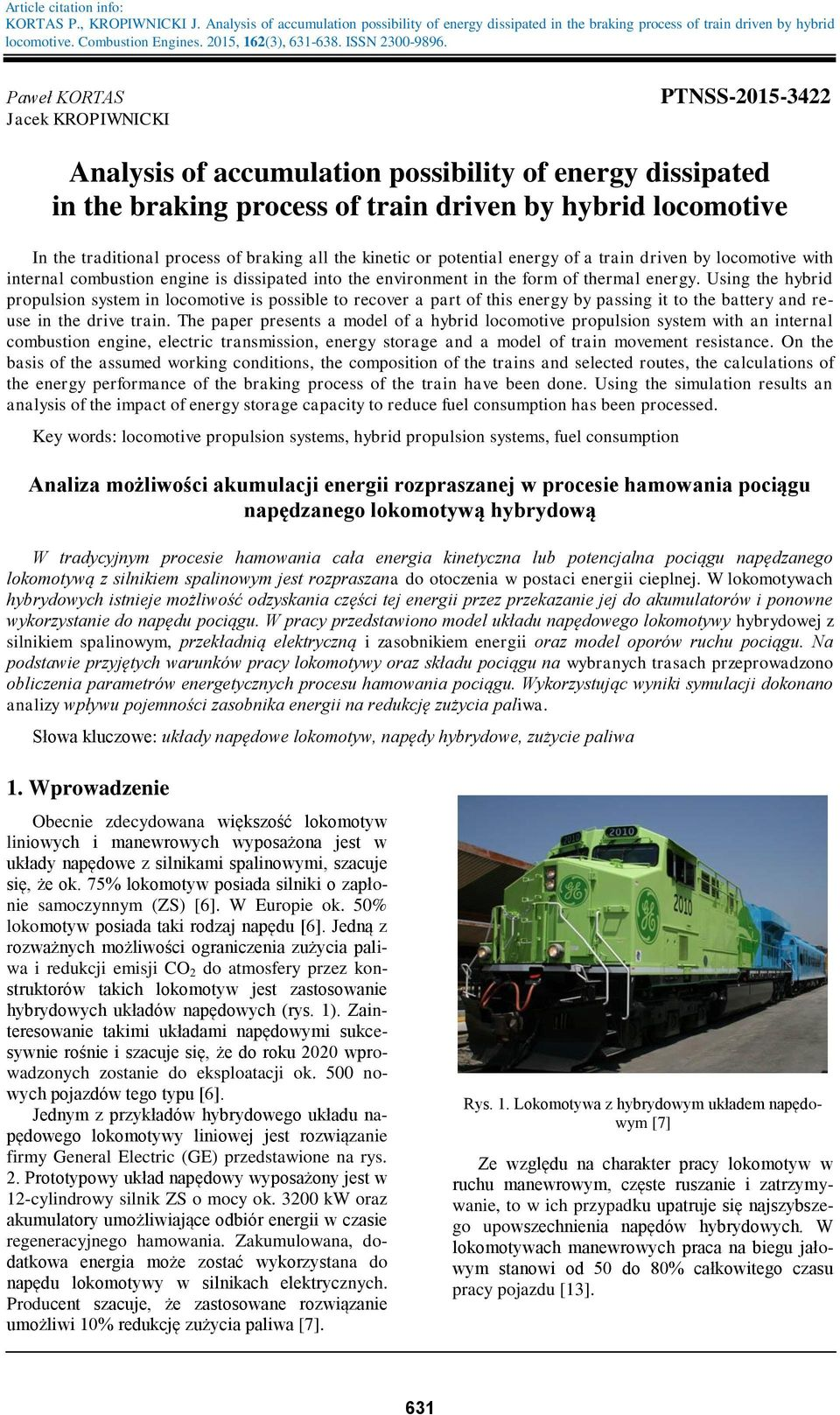 Paweł KORTAS Jacek KROPIWNICKI PTNSS-2015-3422 Analysis of accumulation possibility of energy dissipated in the braking process of train driven by hybrid locomotive In the traditional process of