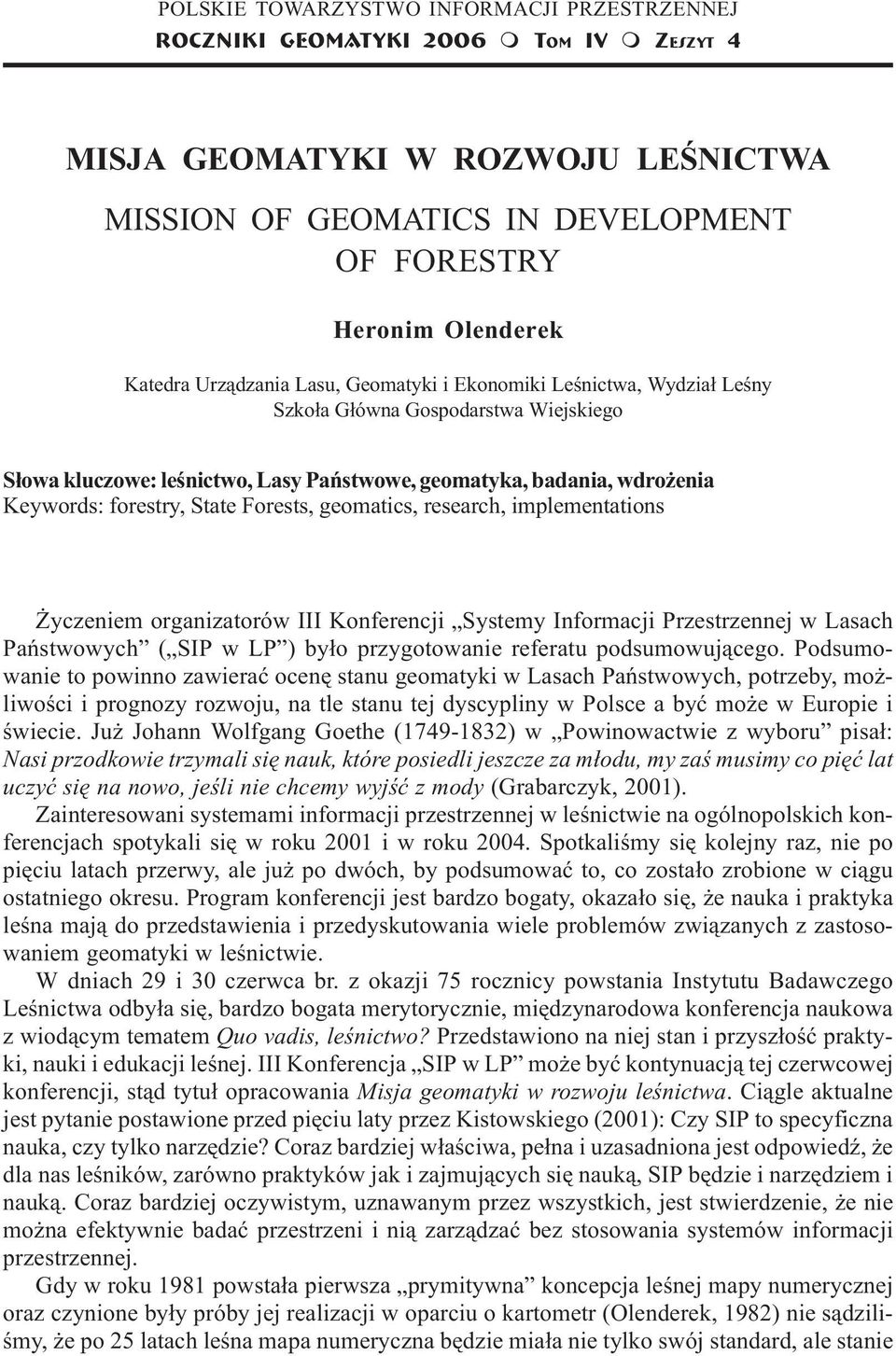 badania, wdro enia Keywords: forestry, State Forests, geomatics, research, implementations yczeniem organizatorów III Konferencji Systemy Informacji Przestrzennej w Lasach Pañstwowych ( SIP w LP )