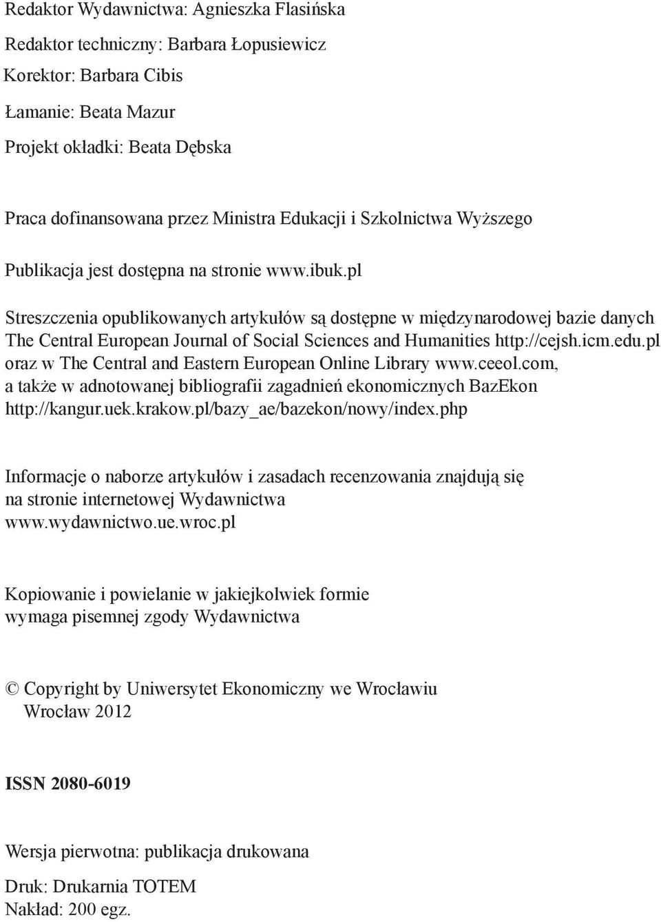 pl Streszczenia opublikowanych artykułów są dostępne w międzynarodowej bazie danych The Central European Journal of Social Sciences and Humanities http://cejsh.icm.edu.