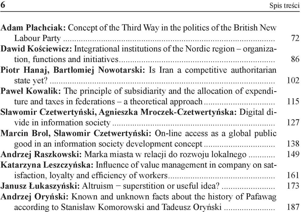 ... 102 Paweł Kowalik: The principle of subsidiarity and the allocation of expenditure and taxes in federations a theoretical approach.