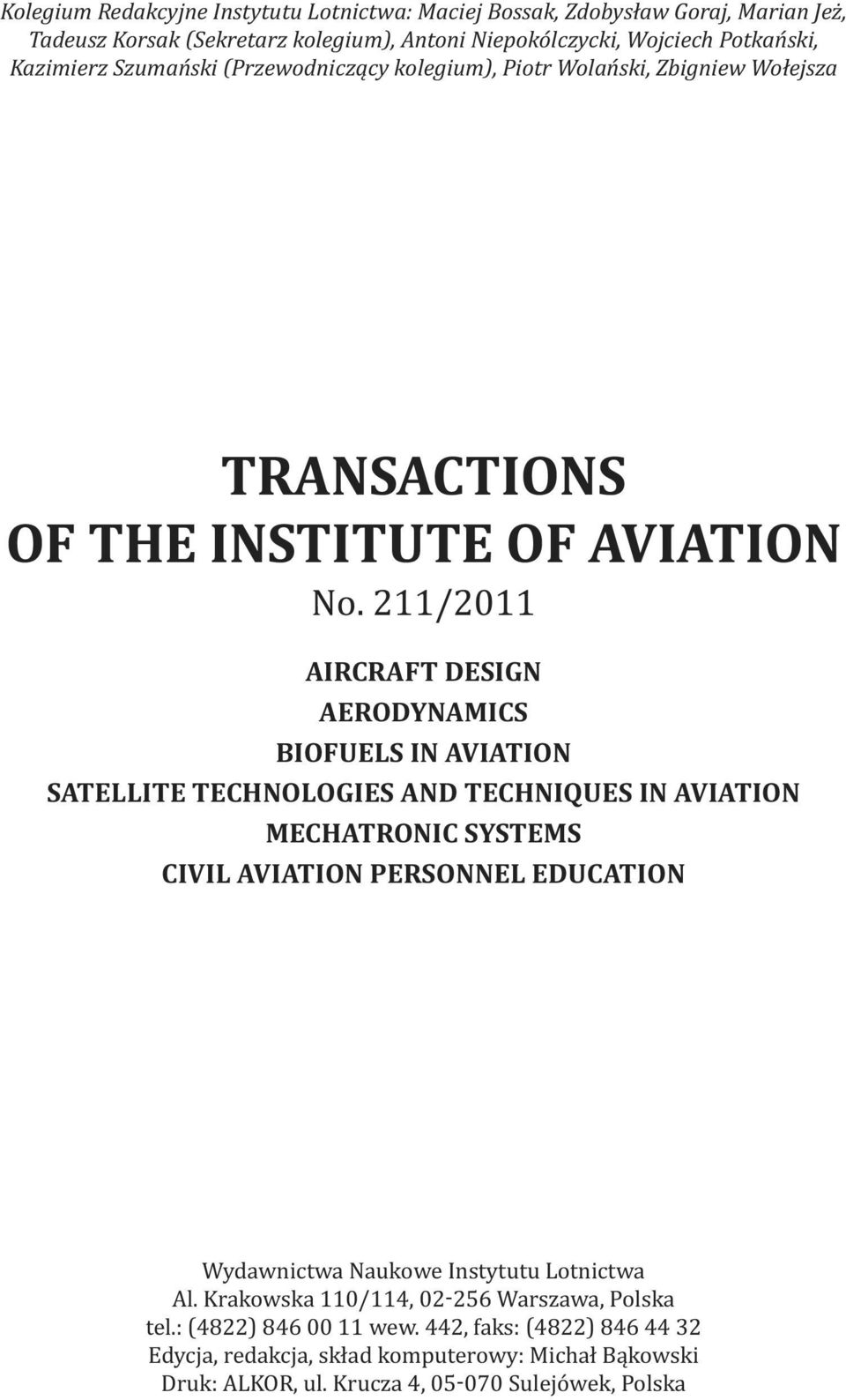 211/2011 AIRCRAFT DESIGN AERODYNAMICS BIOFUELS IN AVIATION SATELLITE TECHNOLOGIES AND TECHNIQUES IN AVIATION MECHATRONIC SYSTEMS CIVIL AVIATION PERSONNEL EDUCATION Wydawnictwa