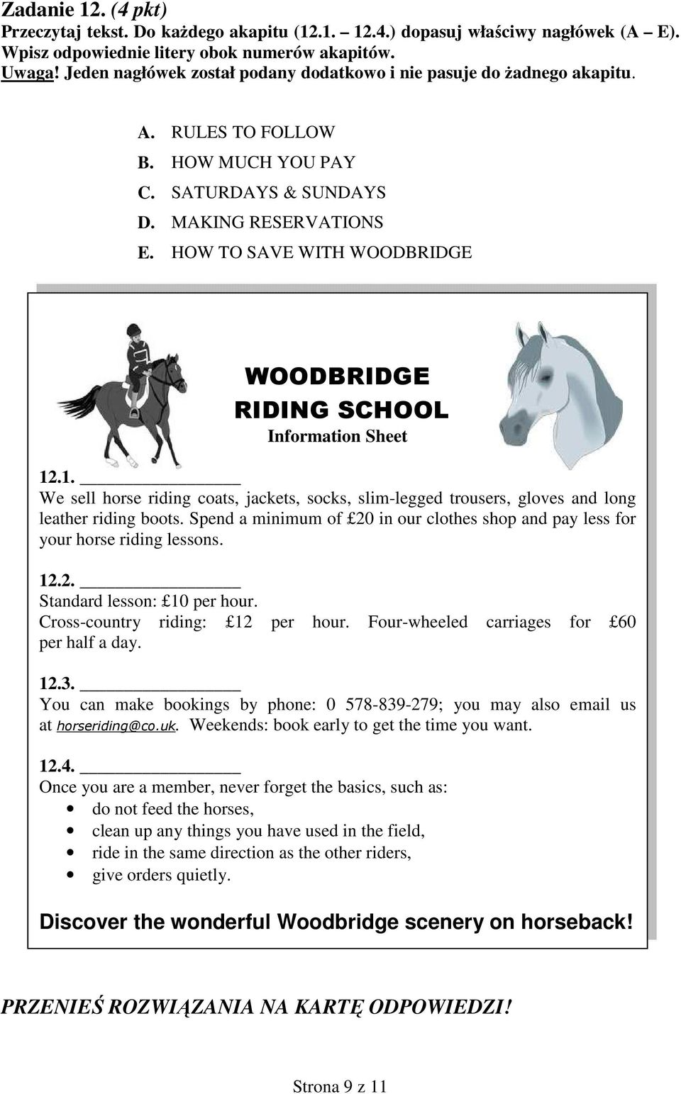 HOW TO SAVE WITH WOODBRIDGE WOODBRIDGE RIDING SCHOOL Information Sheet 12.1. We sell horse riding coats, jackets, socks, slim-legged trousers, gloves and long leather riding boots.