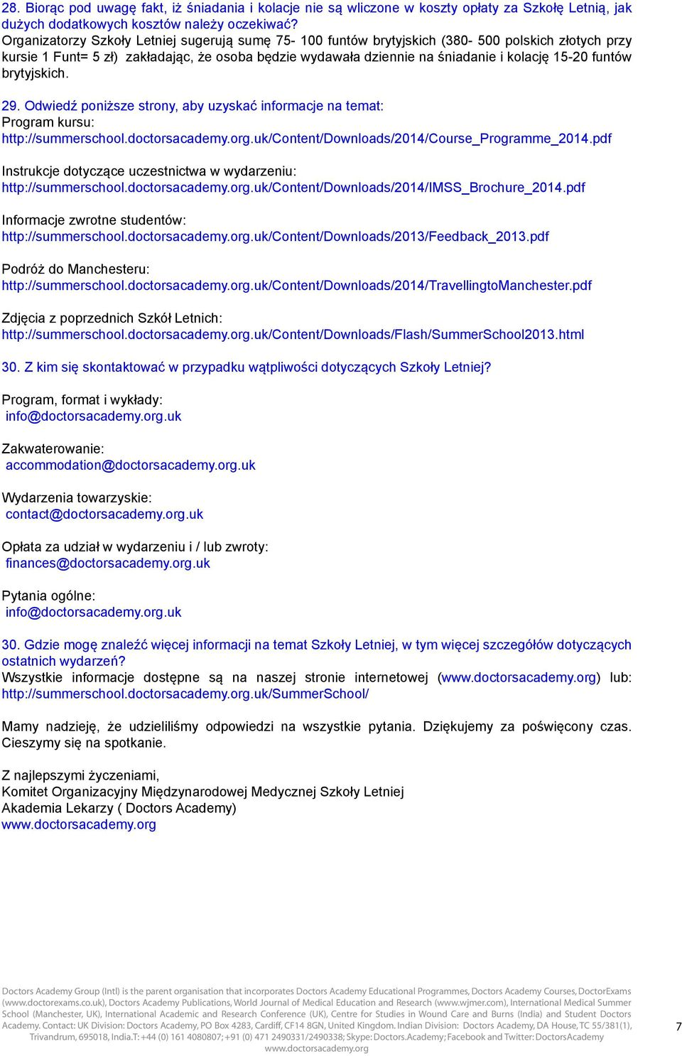 funtów brytyjskich. 29. Odwiedź poniższe strony, aby uzyskać informacje na temat: Program kursu: http://summerschool.doctorsacademy.org.uk/content/downloads/2014/course_programme_2014.