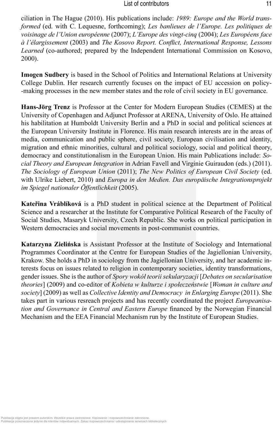 Confl ict, International Response, Lessons Learned (co-authored; prepared by the Independent International Commission on Kosovo, 2000).