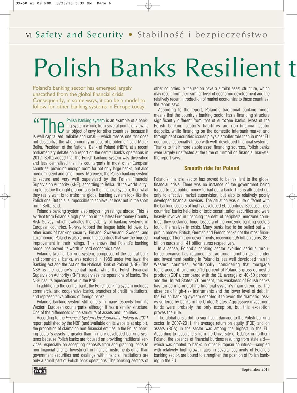 banking system is an example of a banking system which, from several points of view, is ThePolish an object of envy for other countries, because it is well capitalized, reliable and small which means