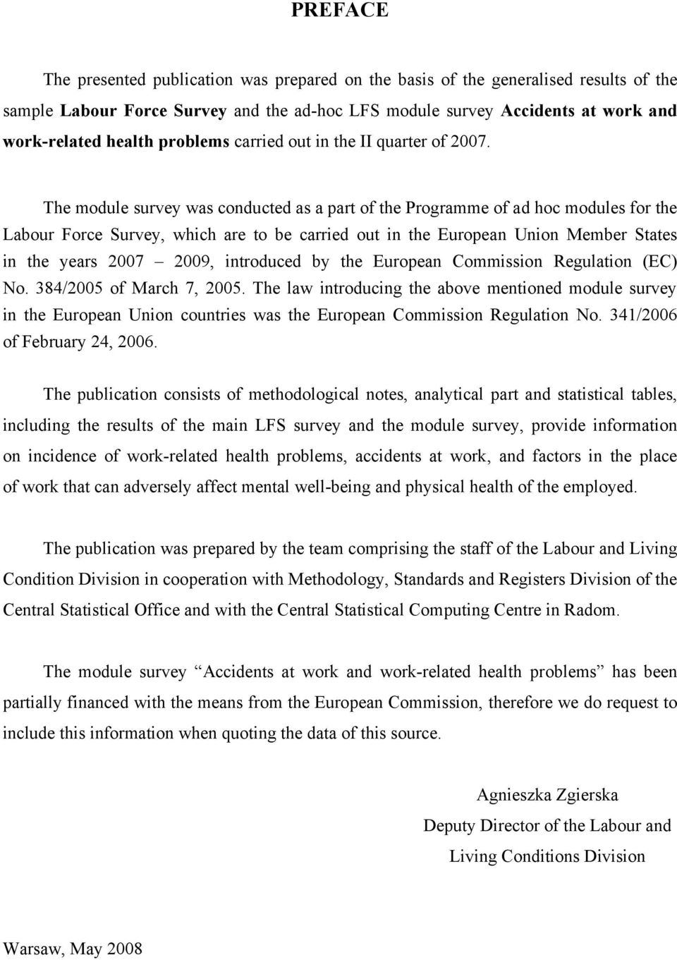 The module survey was conducted as a part of the Programme of ad hoc modules for the Labour Force Survey, which are to be carried out in the European Union Member States in the years 2007 2009,