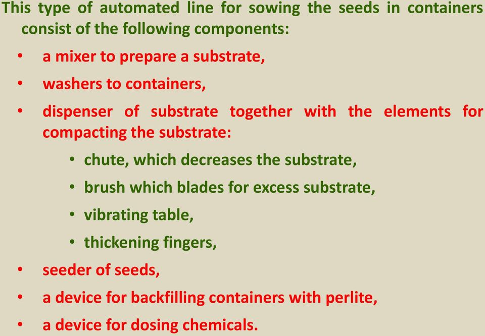 the substrate: chute, which decreases the substrate, brush which blades for excess substrate, vibrating table,
