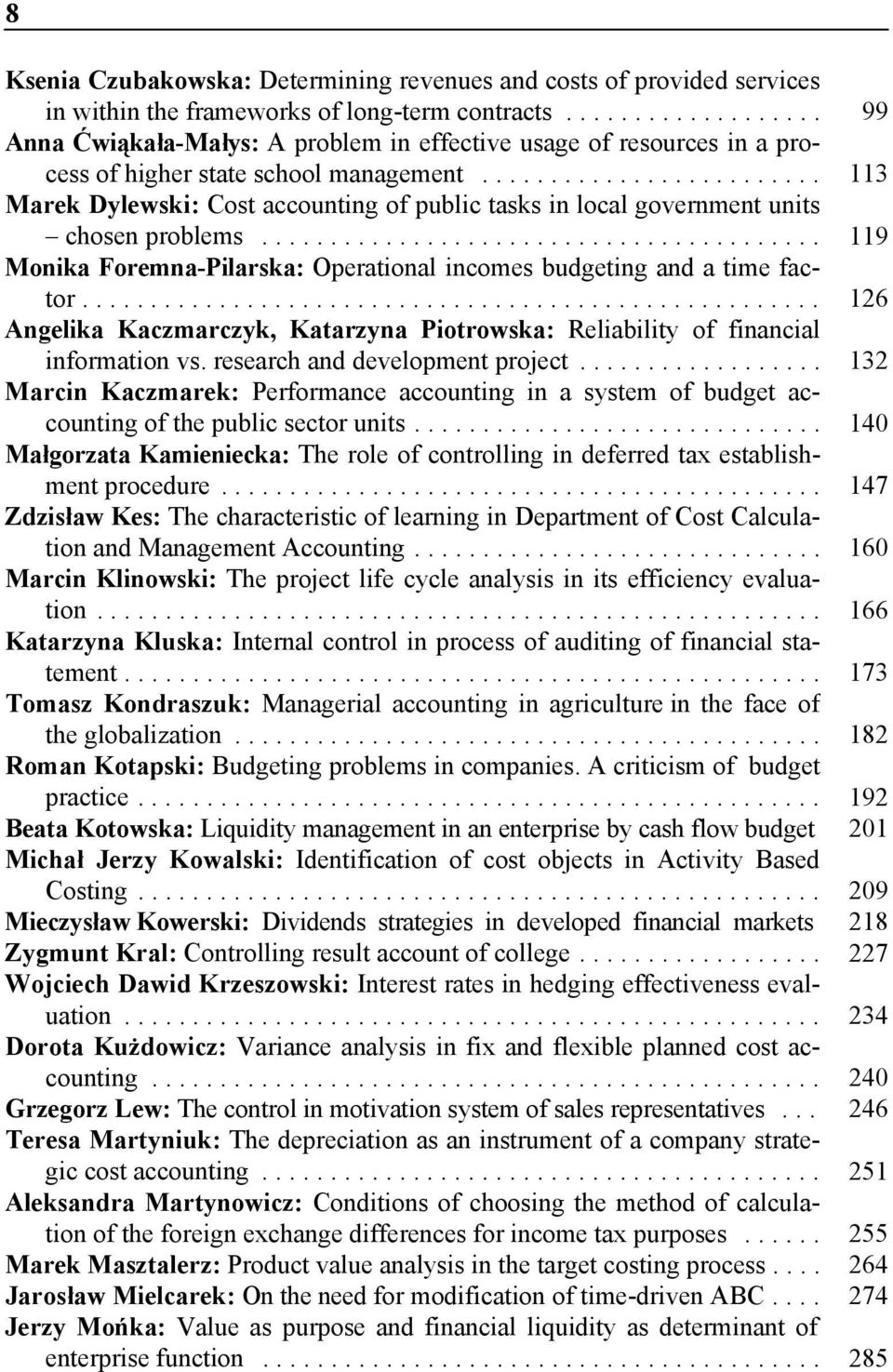 .. 113 Marek Dylewski: Cost accounting of public tasks in local government units chosen problems... 119 Monika Foremna-Pilarska: Operational incomes budgeting and a time factor.