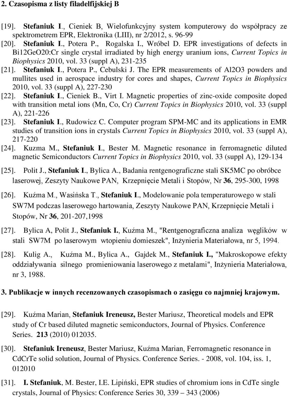 Stefaniuk I., Potera P., Cebulski J. The EPR measurements of Al2O3 powders and mullites used in aerospace industry for cores and shapes, Current Topics in Biophysics 2010, vol.