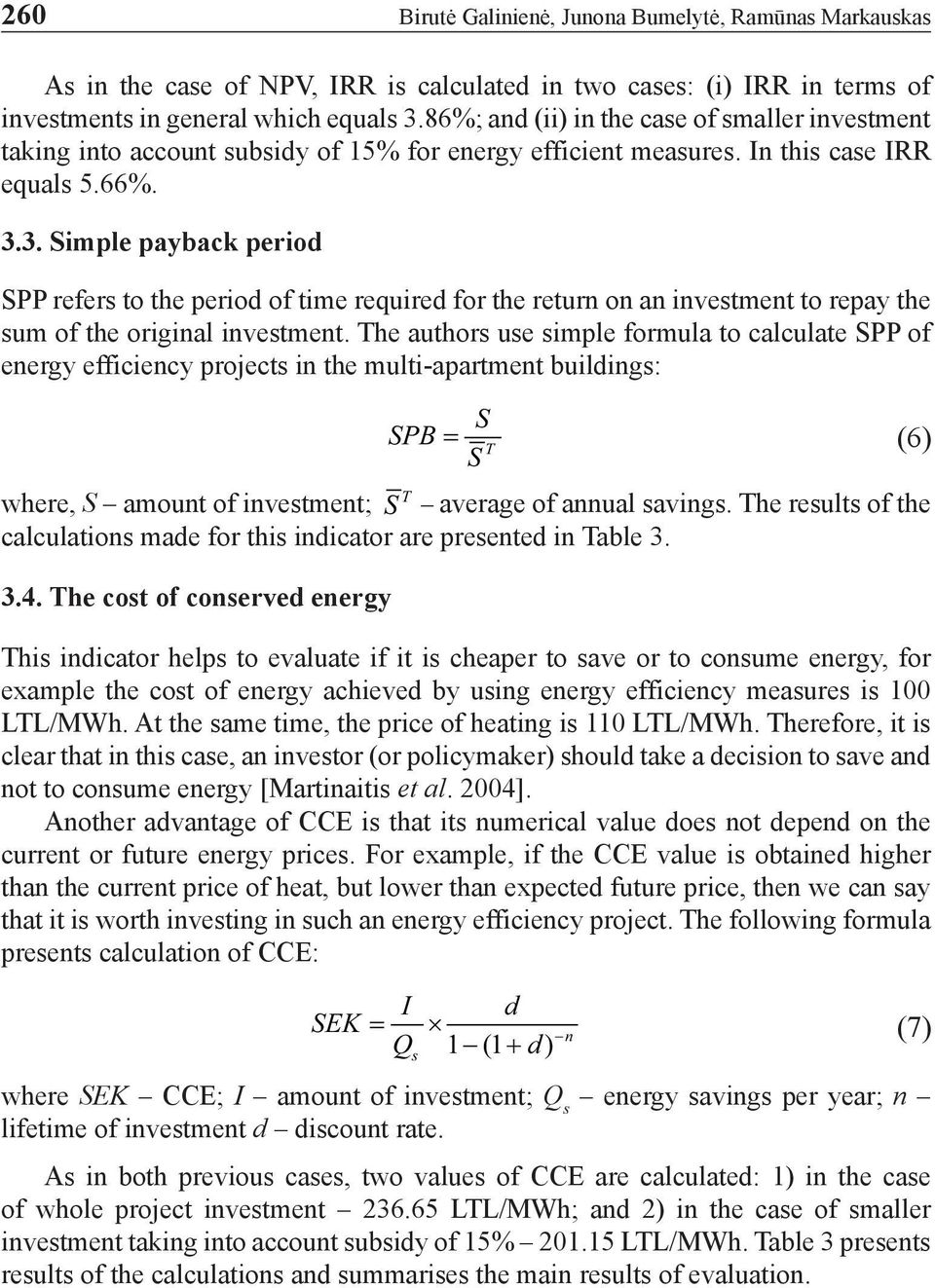 3. Simple payback period SPP refers to the period of time required for the return on an investment to repay the sum of the original investment.
