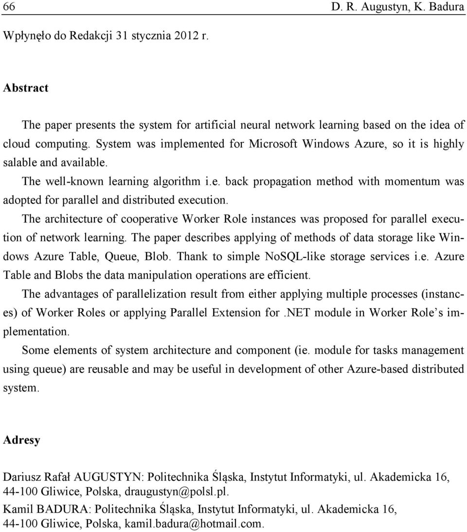 The archtecture of cooperatve Worker Role nstances was proposed for parallel executon of network learnng. The paper descrbes applyng of methods of data storage lke Wndows Azure Table, Queue, Blob.