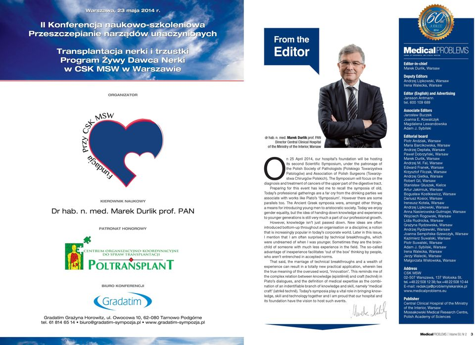 PAN Director Central Clinical Hospital of the Ministry of the Interior, Warsaw On 25 April 2014, our hospital s foundation will be hosting its second Scientific Symposium, under the patronage of the