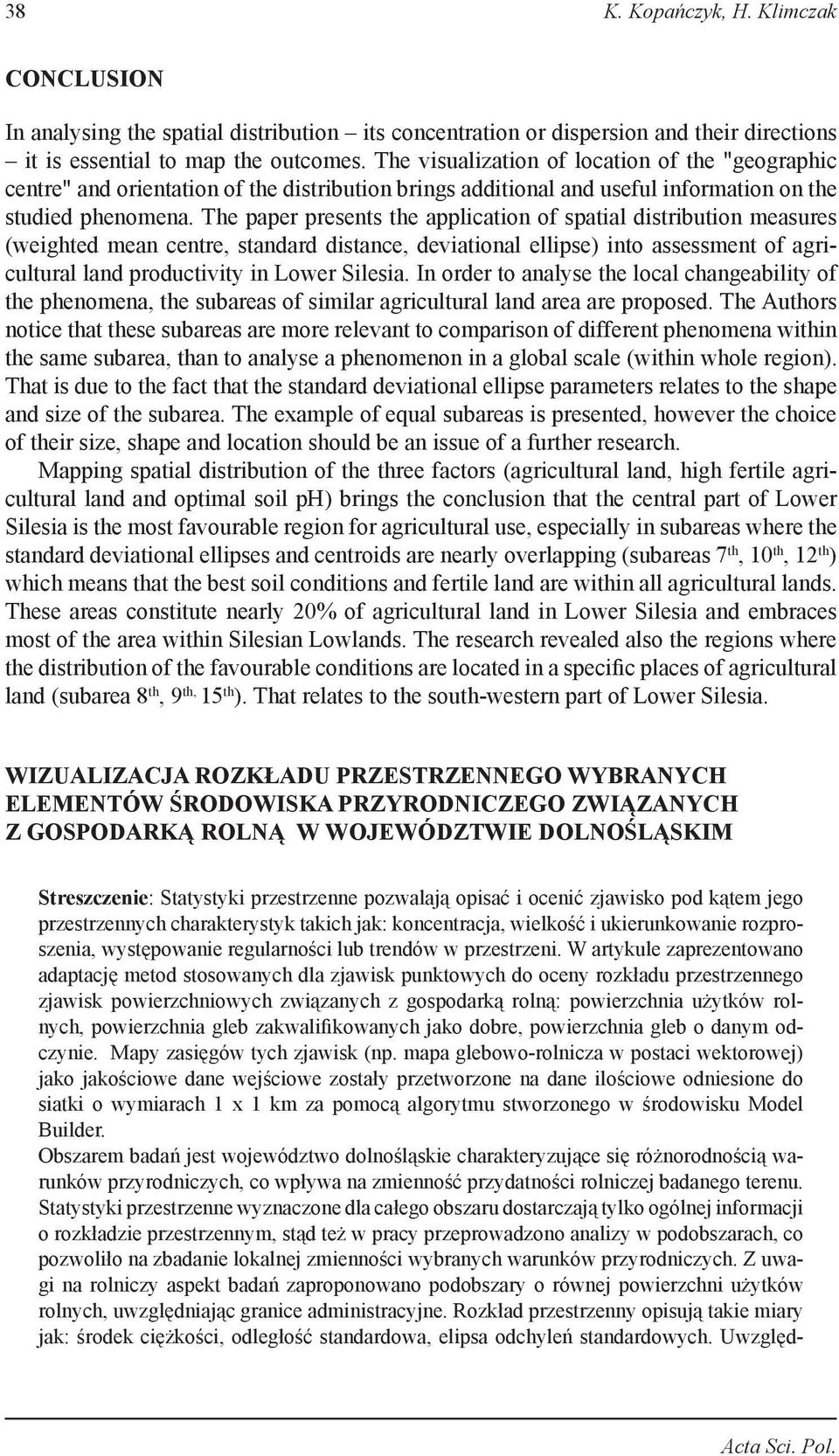 The paper presets the applicatio of spatial distributio measures (weighted mea cetre, stadard distace, deviatioal ellipse) ito assessmet of agricultural lad productivity i Lower Silesia.