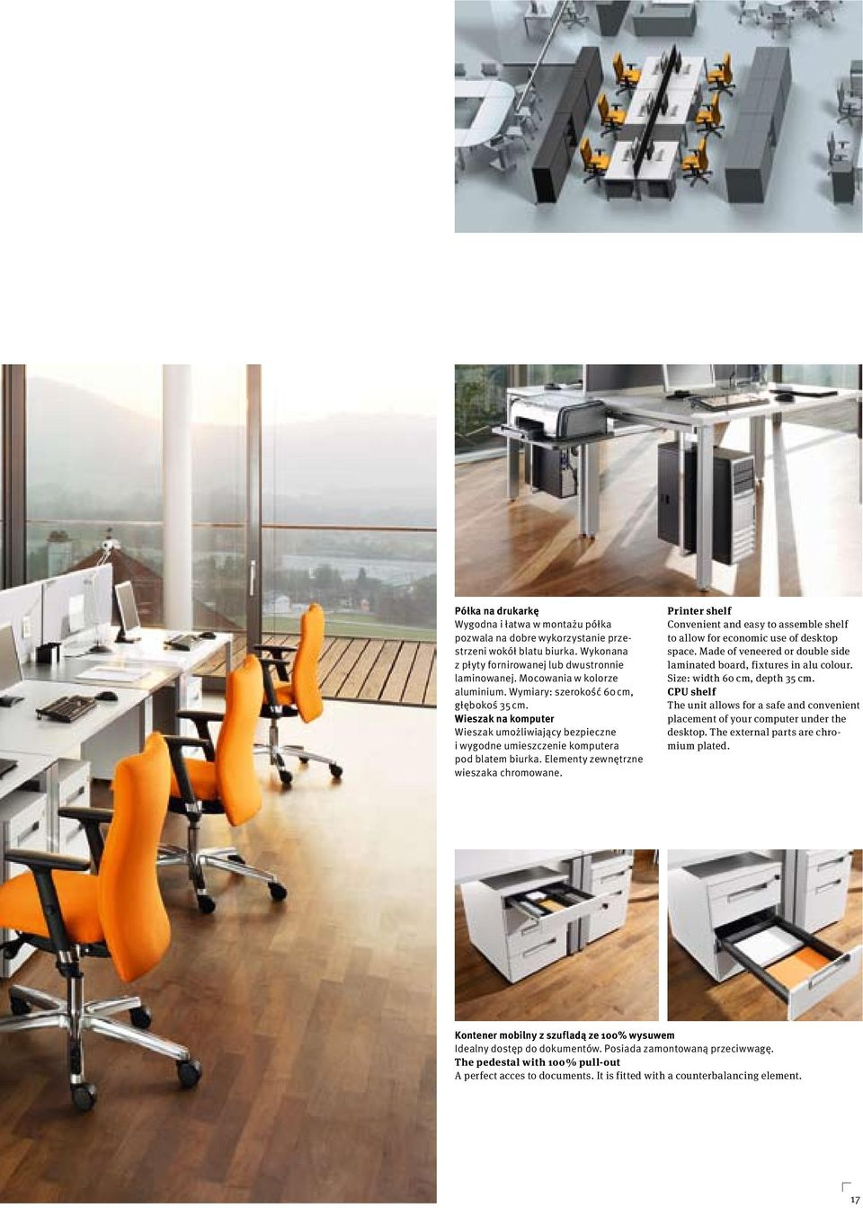 Elementy zewnętrzne wieszaka chromowane. Printer shelf Convenient and easy to assemble shelf to allow for economic use of desktop space.