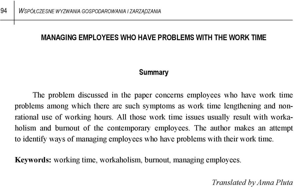 hours. All those work time issues usually result with workaholism and burnout of the contemporary employees.