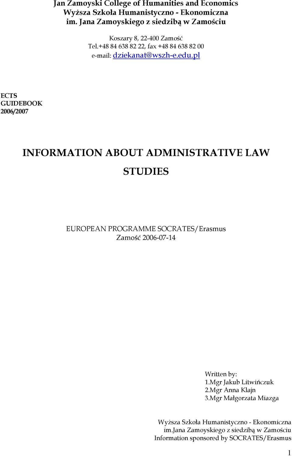 pl ECTS GUIDEBOOK 2006/2007 INFORMATION ABOUT ADMINISTRATIVE LAW STUDIES EUROPEAN PROGRAMME SOCRATES/Erasmus Zamość 2006-07-14 Written by: 1.