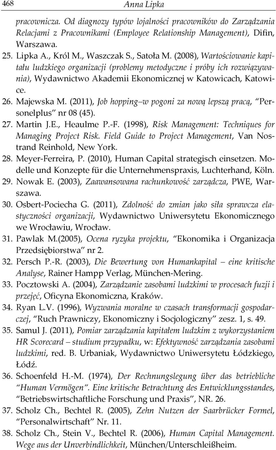 (2011), Job hopping w pogoni za nową lepszą pracą, Personelplus nr 08 (45). 27. Martin J.E., Heaulme P.-F. (1998), Risk Management: Techniques for Managing Project Risk.