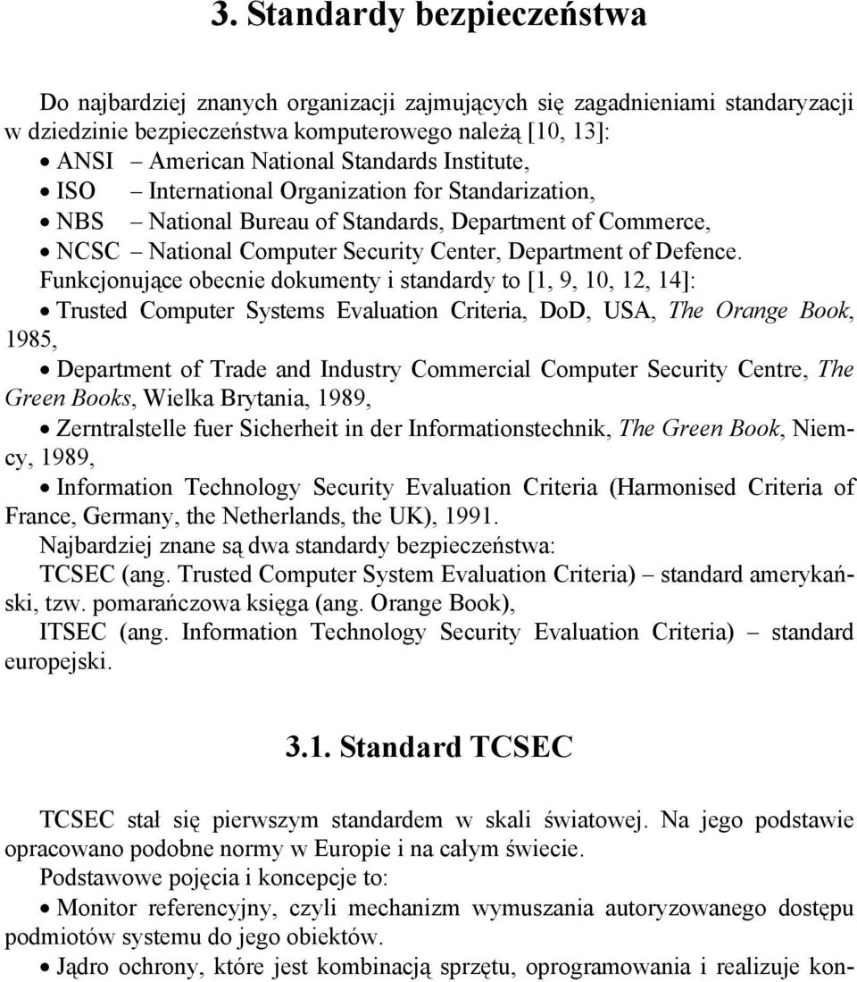 Funkcjonujące obecnie dokumenty i standardy to [1, 9, 10, 12, 14]: Trusted Computer Systems Evaluation Criteria, DoD, USA, The Orange Book, 1985, Department of Trade and Industry Commercial Computer