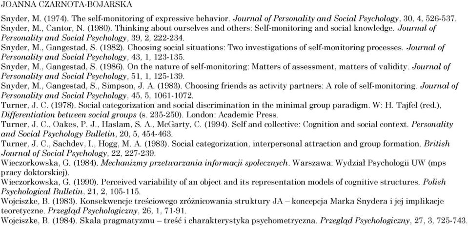 Choosing social situations: Two investigations of self-monitoring processes. Journal of Personality and Social Psychology, 43, 1, 123-135. Snyder, M., Gangestad, S. (1986).