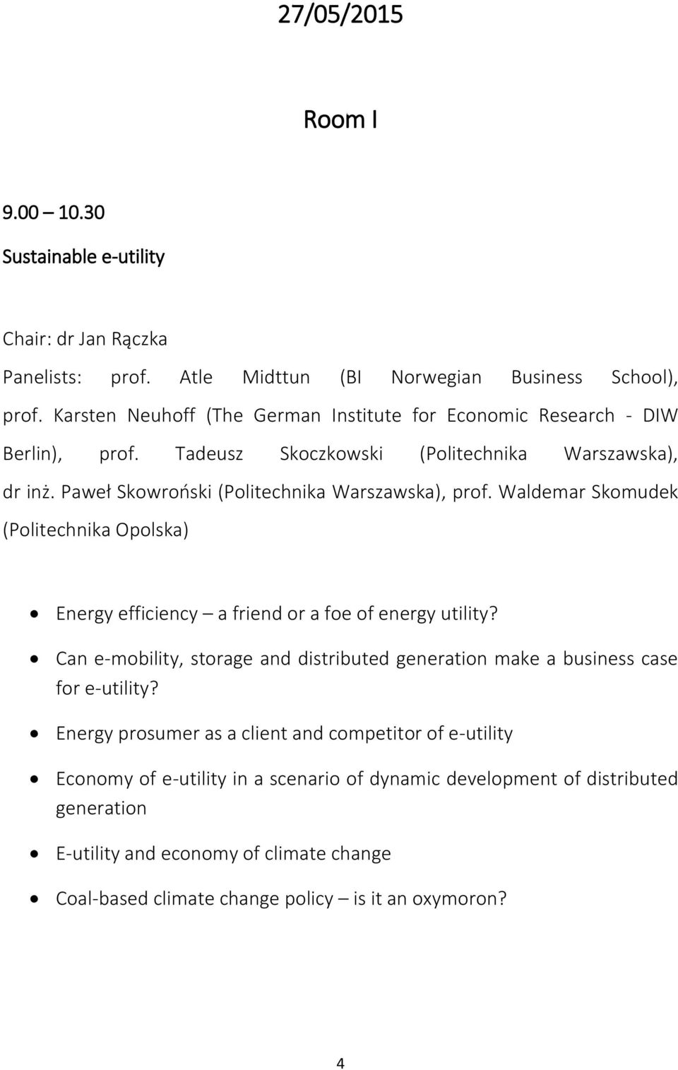 Waldemar Skomudek (Politechnika Opolska) Energy efficiency a friend or a foe of energy utility? Can e-mobility, storage and distributed generation make a business case for e-utility?