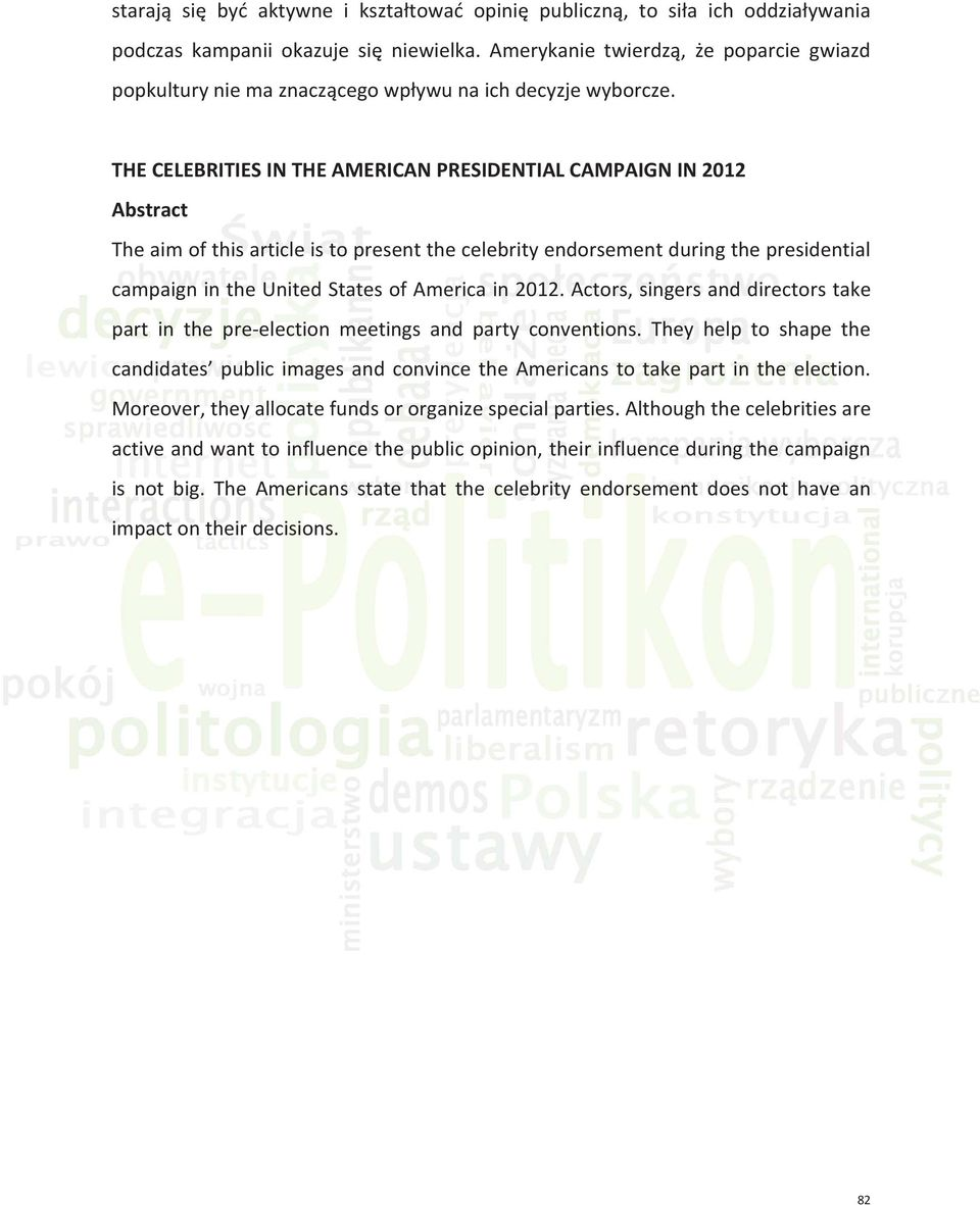 THE CELEBRITIES IN THE AMERICAN PRESIDENTIAL CAMPAIGN IN 2012 Abstract The aim of this article is to present the celebrity endorsement during the presidential campaign in the United States of America