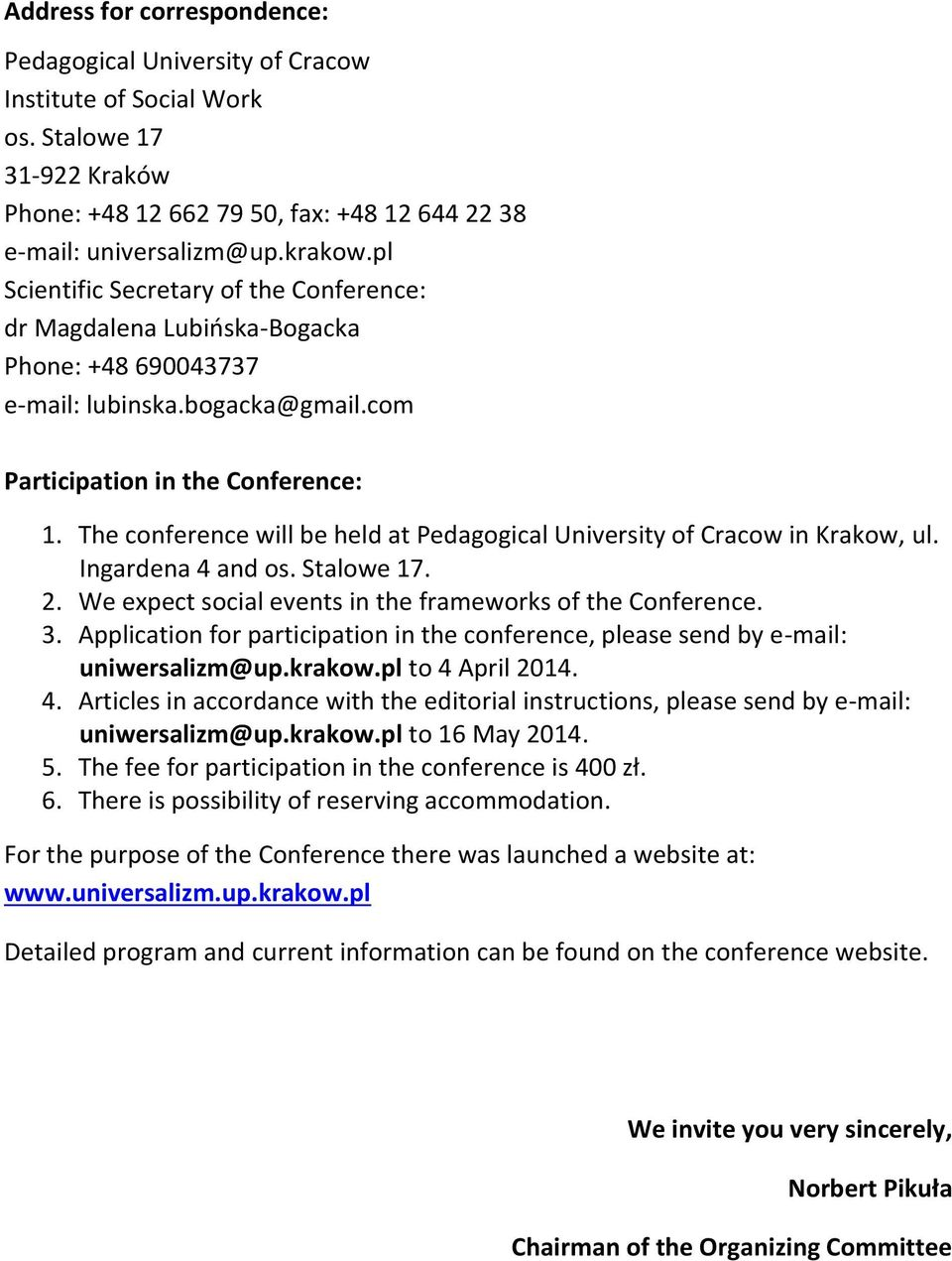 The conference will be held at Pedagogical University of Cracow in Krakow, ul. Ingardena 4 and os. Stalowe 17. 2. We expect social events in the frameworks of the Conference. 3.