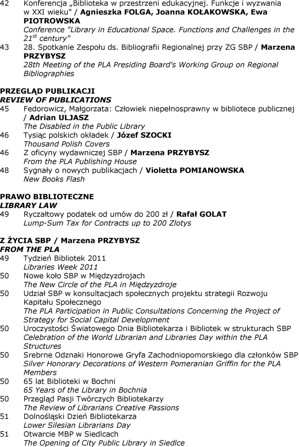 Bibliografii Regionalnej przy ZG SBP / Marzena PRZYBYSZ 28th Meeting of the PLA Presiding Board's Working Group on Regional Bibliographies PRZEGLĄD PUBLIKACJI REVIEW OF PUBLICATIONS 45 Fedorowicz,