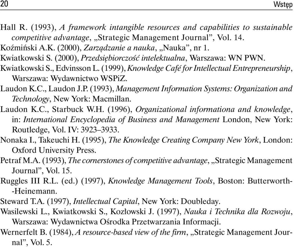 C., Laudon J.P. (1993), Management Information Systems: Organization and Technology, New York: Macmillan. Laudon K.C., Starbuck W.H.