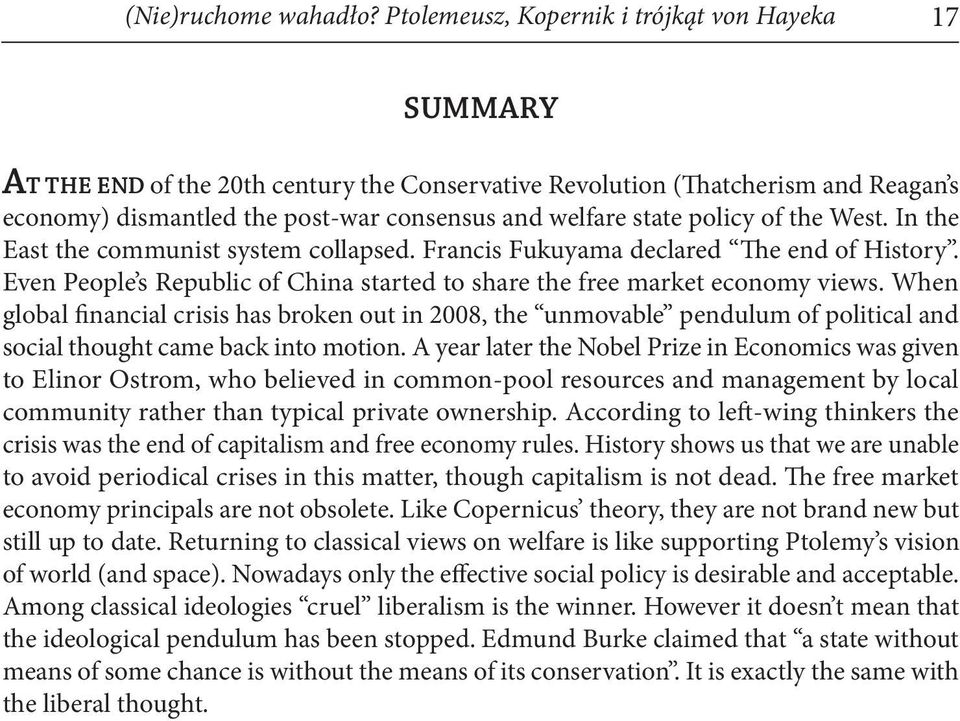 policy of the West. In the East the communist system collapsed. Francis Fukuyama declared The end of History. Even People s Republic of China started to share the free market economy views.