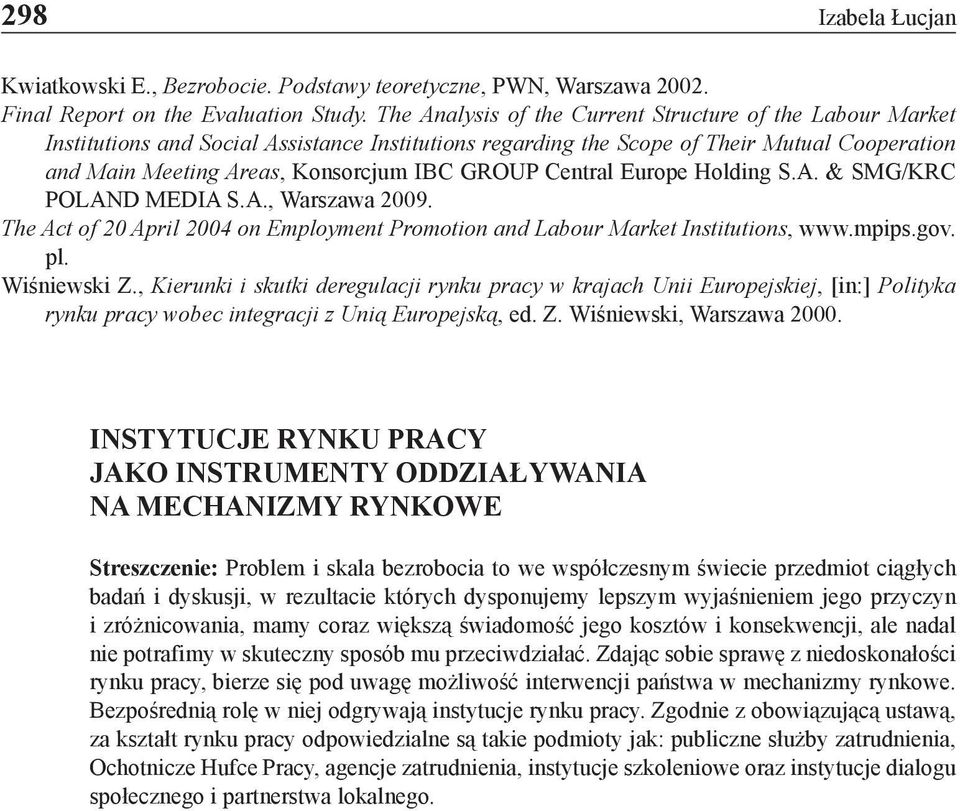 Central Europe Holding S.A. & SMG/KRC POLAND MEDIA S.A., Warszawa 2009. The Act of 20 April 2004 on Employment Promotion and Labour Market Institutions, www.mpips.gov. pl. Wiśniewski Z.
