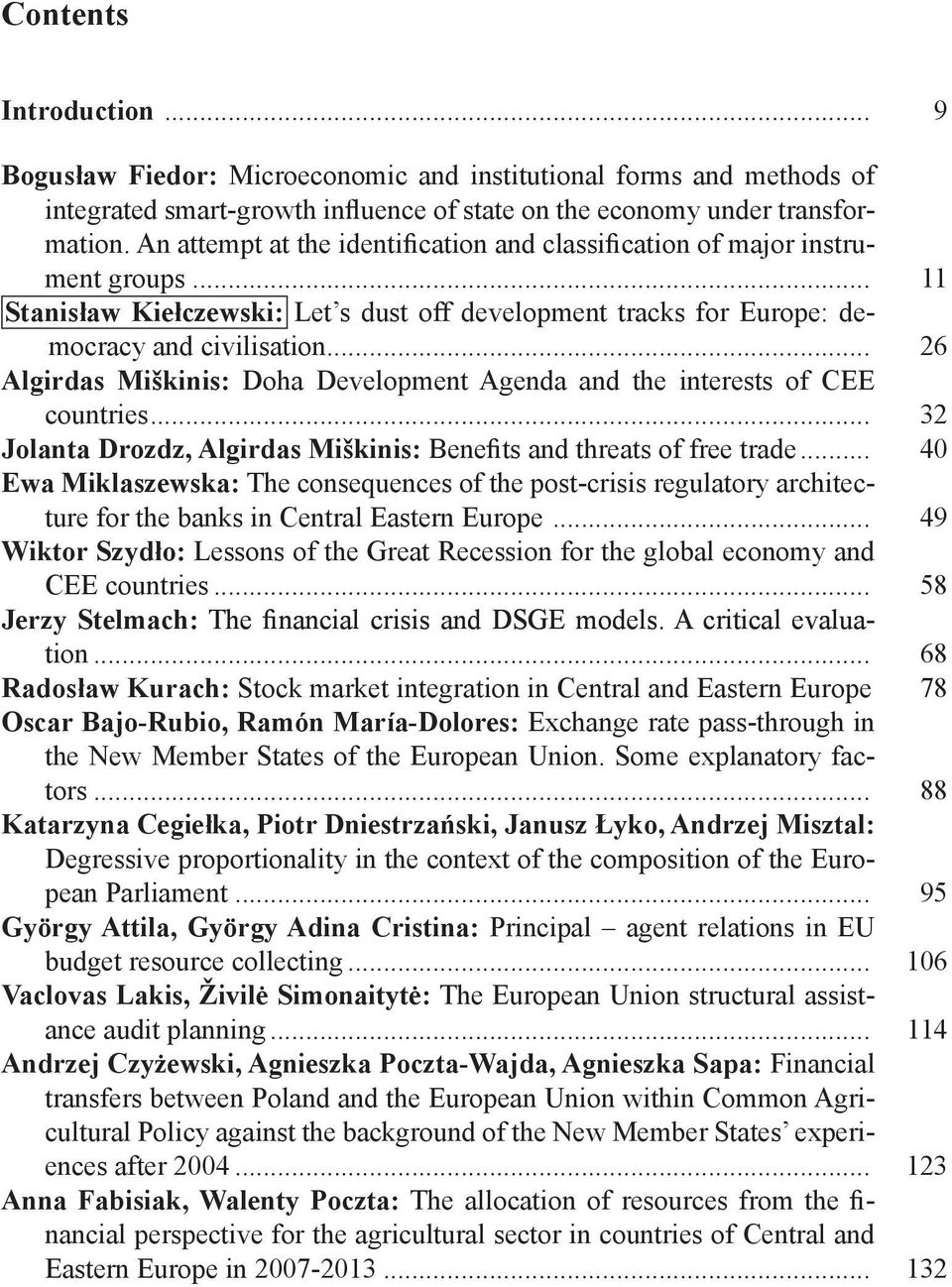 .. 26 Algirdas Miškinis: Doha Development Agenda and the interests of CEE countries... 32 Jolanta Drozdz, Algirdas Miškinis: Benefits and threats of free trade.