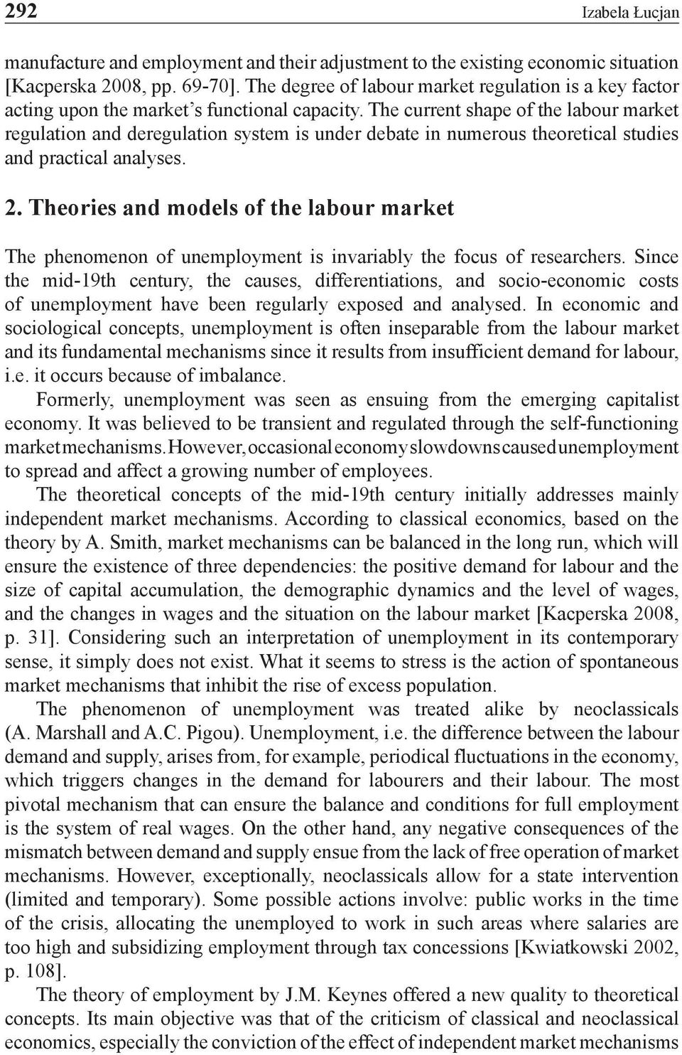 The current shape of the labour market regulation and deregulation system is under debate in numerous theoretical studies and practical analyses. 2.