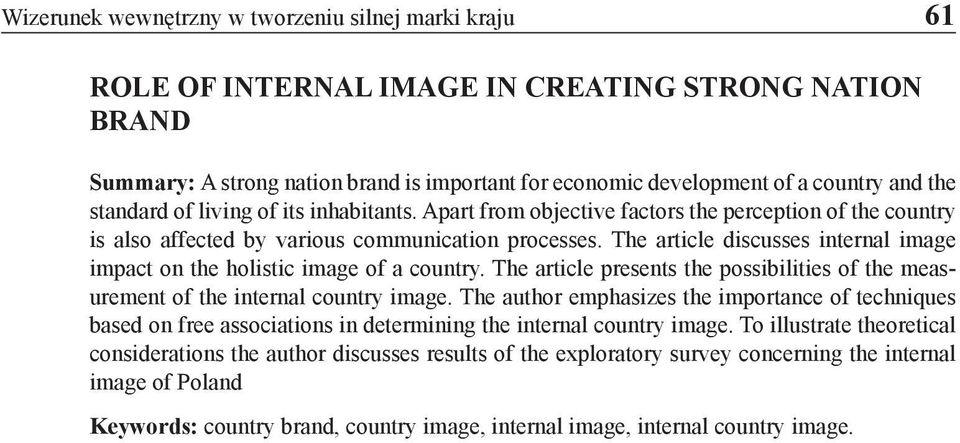 The article discusses internal image impact on the holistic image of a country. The article presents the possibilities of the measurement of the internal country image.