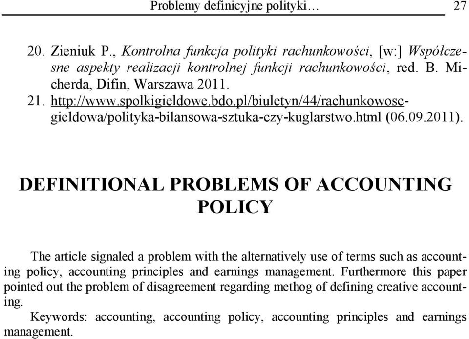 DEFINITIONAL PROBLEMS OF ACCOUNTING POLICY The article signaled a problem with the alternatively use of terms such as accounting policy, accounting principles and earnings