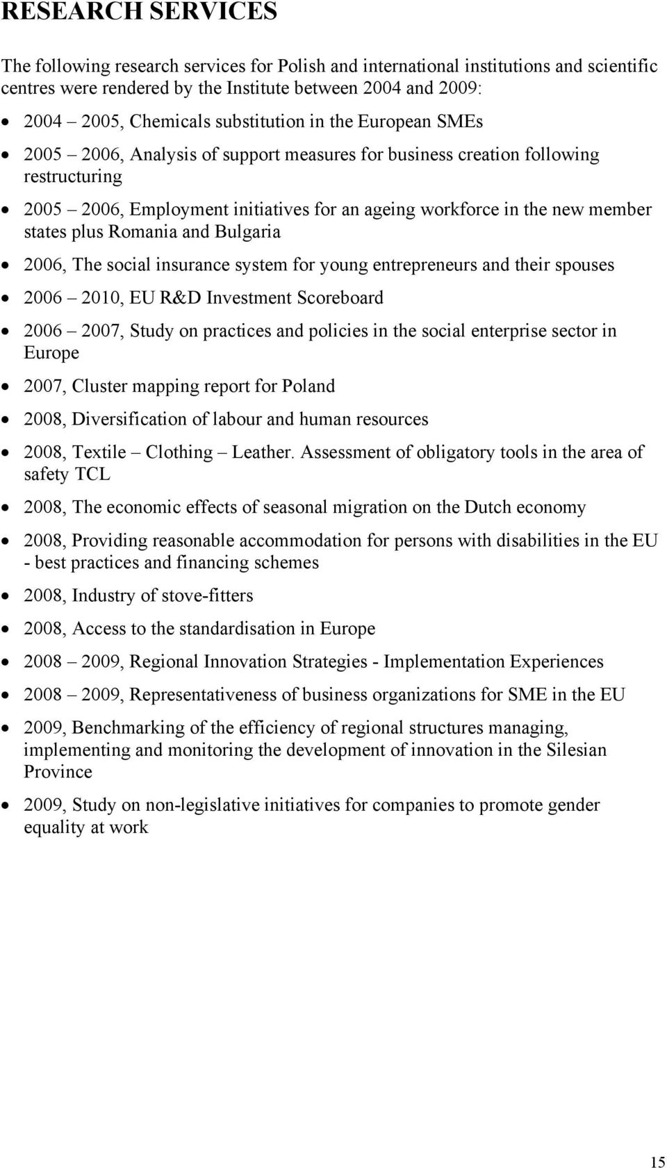 states plus Romania and Bulgaria 2006, The social insurance system for young entrepreneurs and their spouses 2006 2010, EU R&D Investment Scoreboard 2006 2007, Study on practices and policies in the