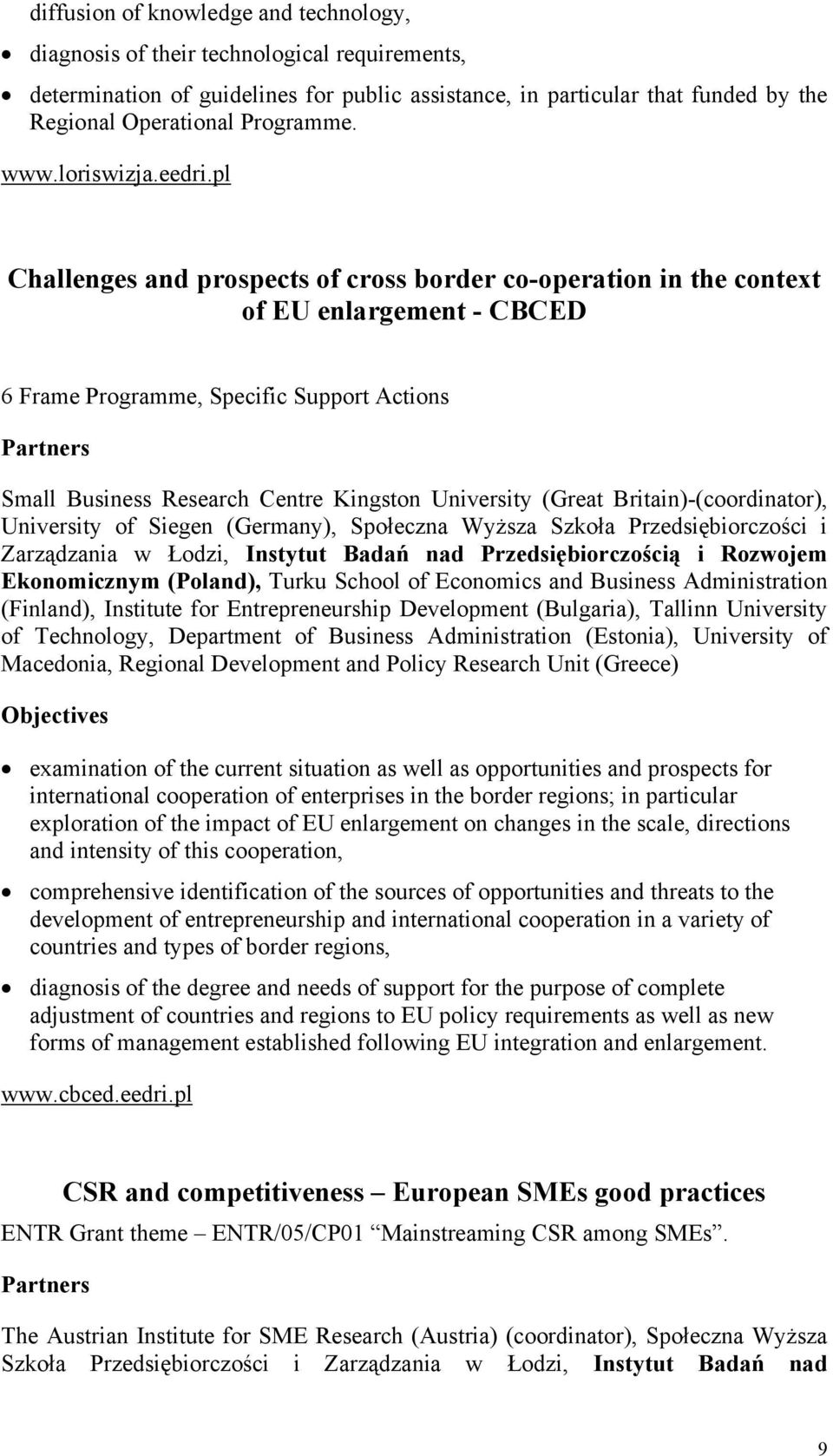 pl Challenges and prospects of cross border co-operation in the context of EU enlargement - CBCED 6 Frame Programme, Specific Support Actions Partners Small Business Research Centre Kingston