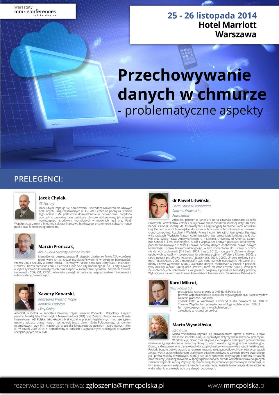 in. z firmami z sektora finansowo-bankowego, e-commerce, software house, public oraz firmami integratorskimi. Marcin Fronczak, AXA / Cloud Security Alliance Polska Menadżer ds.