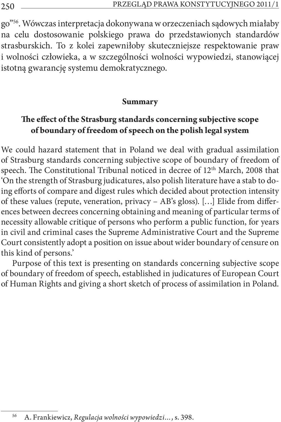 Summary The effect of the Strasburg standards concerning subjective scope of boundary of freedom of speech on the polish legal system We could hazard statement that in Poland we deal with gradual