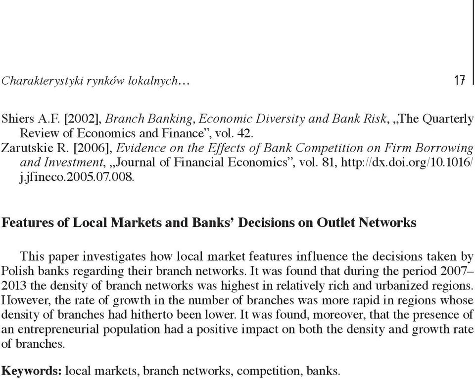 Features of Local Markets and Banks Decisions on Outlet Networks This paper investigates how local market features influence the decisions taken by Polish banks regarding their branch networks.