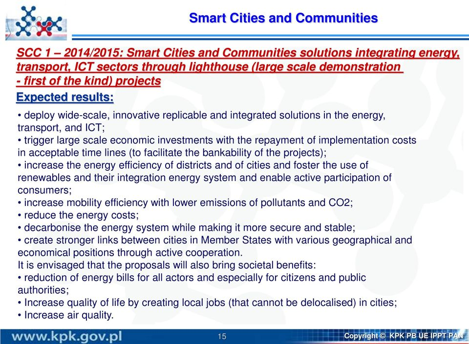 implementation costs in acceptable time lines (to facilitate the bankability of the projects); increase the energy efficiency of districts and of cities and foster the use of renewables and their