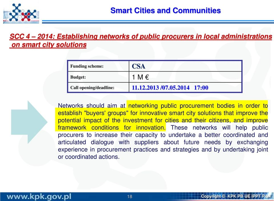 "2014 17:00 Networks should aim at networking public procurement bodies in order to establish ""buyers' groups"" for innovative smart city solutions that improve the potential impact of the investment"