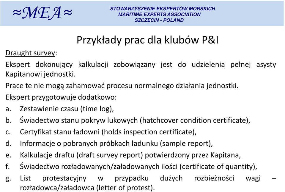 Świadectwo stanu pokryw lukowych(hatchcover condition certificate), c. Certyfikat stanu ładowni(holds inspection certificate), d.