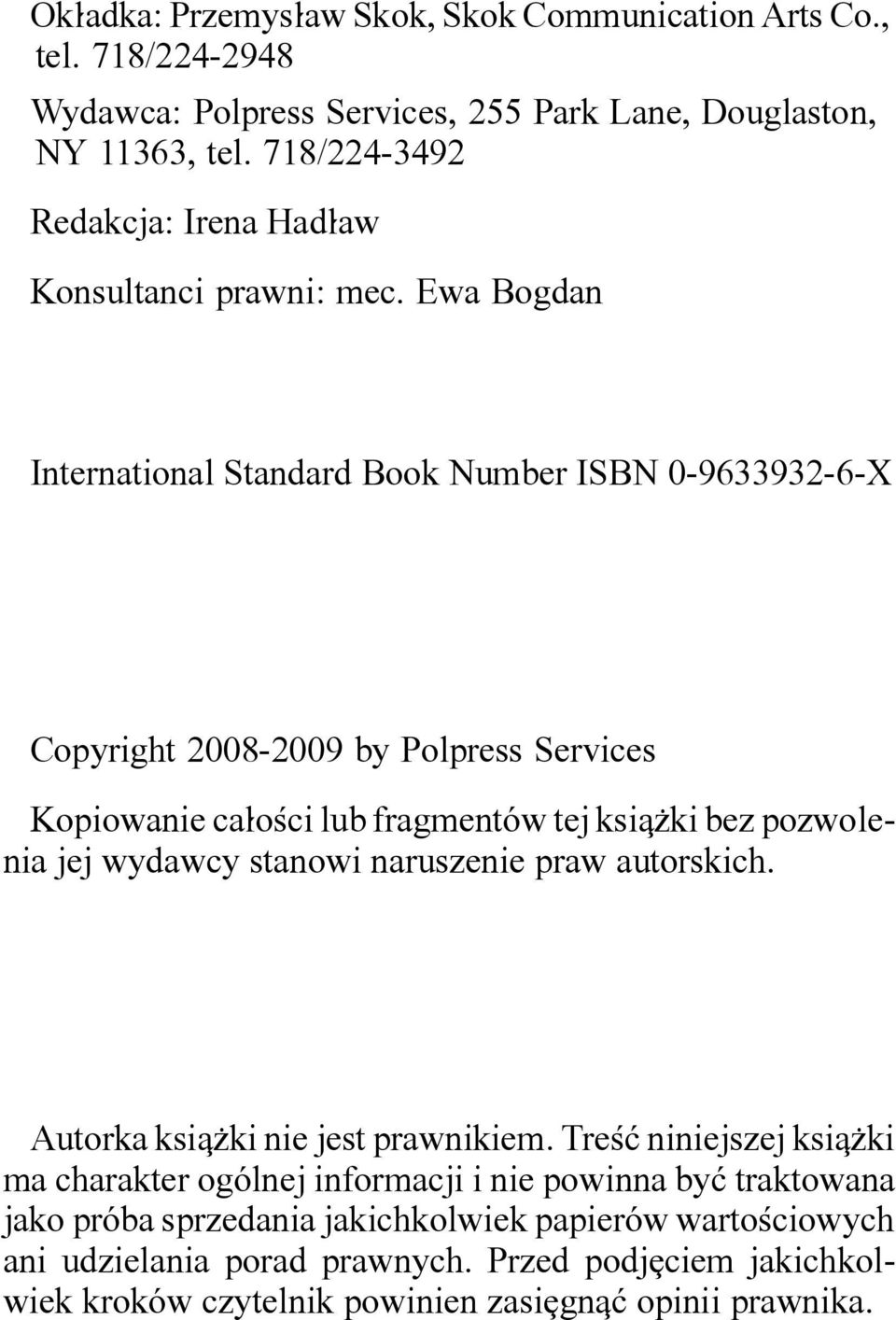 Ewa Bogdan International Standard Book Number ISBN 0-9633932-6-X Copyright 2008-2009 by Polpress Services Kopiowanie ca]o<ci lub fragment*w tej ksiq\ki bez pozwolenia jej wydawcy