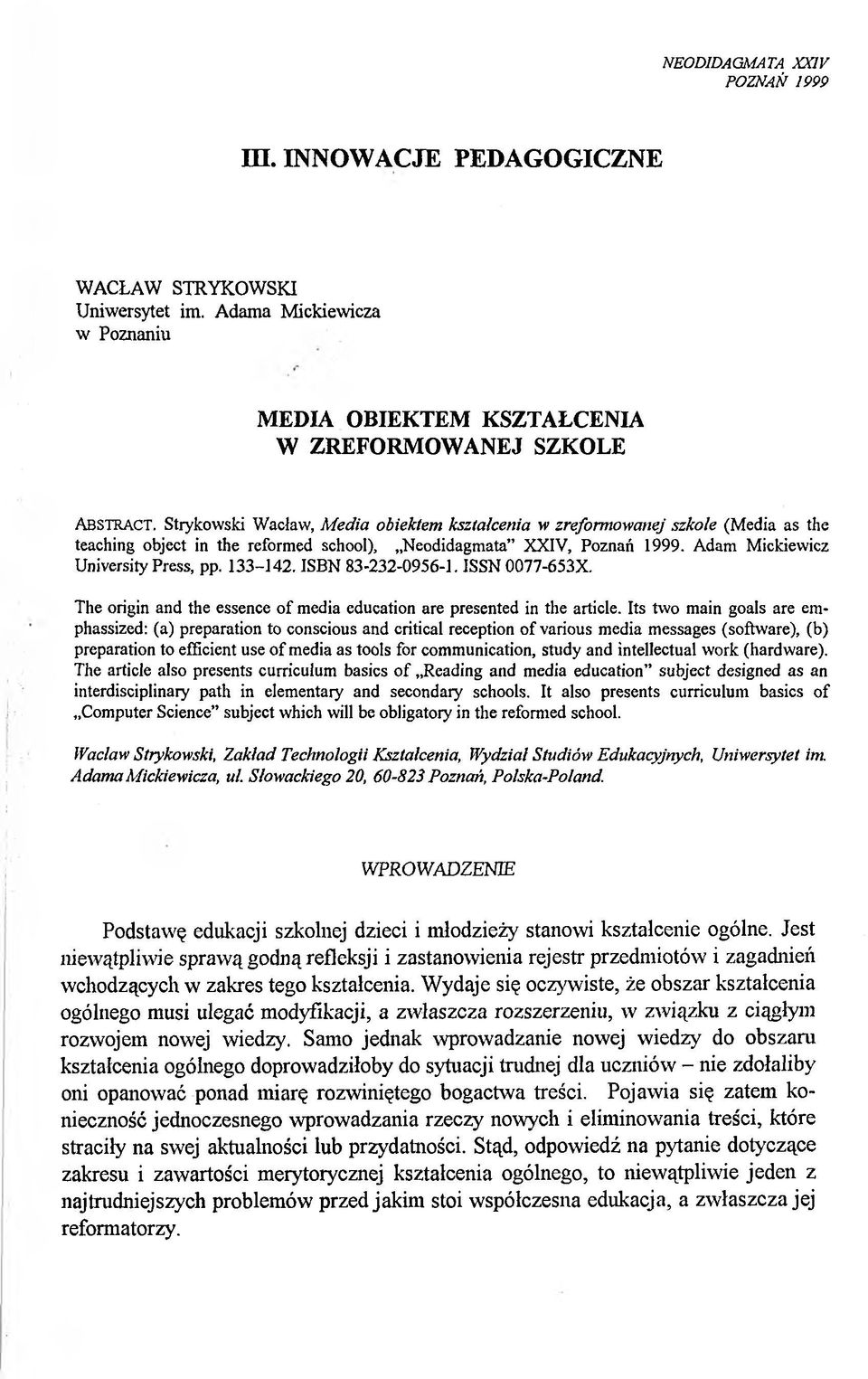 133-142. ISBN 83-232-0956-1. ISSN 0077-653X. The origin and the essence of media education are presented in the article.