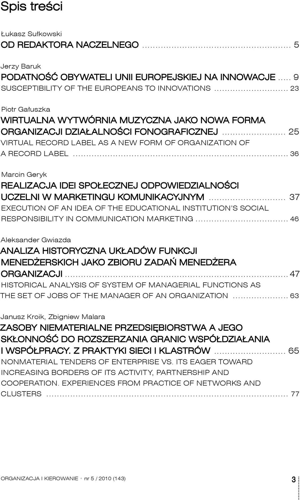 odpowiedzialności uczelni w marketingu komunikacyjnym 37 Execution of an idea of the educational institution s social responsibility in communication marketing 46 Aleksander Gwiazda Analiza